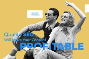 Quality SEO Will Make Your Content Profitable