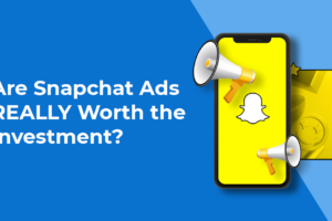 Snapchat Ads: Secrets to True ROI Achievement in One FREE Guide