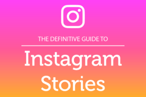 The Definitive Guide to Instagram Stories